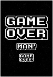 Game Over Man! Prints