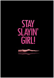 Stay Slayin Girl! Posters