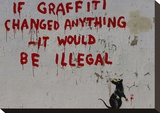If Graffiti changed anything Stretched Canvas Print by  Banksy