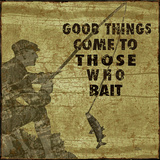 Good Things Come To Those Who Bait Posters by Marilu Windvand