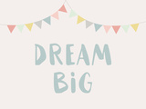 Dreambig Pósters por  Nanamia Design