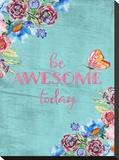 Be Awesome Today Bedruckte aufgespannte Leinwand von  Grab My Art