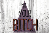 Not Your Bitch - Horizontal Póster