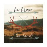 Be Brave, Be Kind Posters par Sam Appleman