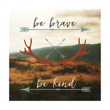 Be Brave, Be Kind Art by Sam Appleman