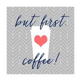 But First, Coffee! Posters par Bella Dos Santos