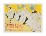 La Troupe de Mademoiselle Églantine, 1896 Poster by Henri de Toulouse-Lautrec