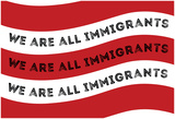 We Are All Immigrants Flag Poster