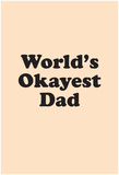 World's Okayest Dad Pôsters