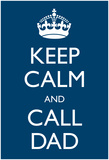 Keep Calm Call Dad Crown Poster