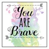 You Are Brave Stampe di Jelena Matic