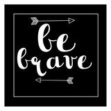 Be Brave Arrow Stampe di Jelena Matic