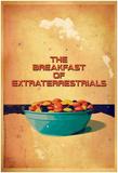 Breakfast Of Extraterrestrials Prints