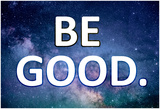 Be Good Plakat