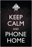 Keep Calm And Phone Home Poster