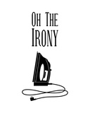 Oh The Irony - White Pôsters por  Color Me Happy