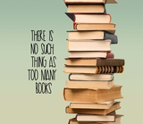 There Is No Such Thing As Too Many Books - Stack Of Books Poster af  Color Me Happy