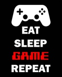 Eat Sleep Game Repeat - Black Pósters por  Color Me Happy