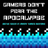 Gamers Don't Fear The Apocalypse - Blue Pósters por  Color Me Happy