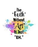The Earth Without Art Is Just Eh - Colorful Splash Láminas por  Color Me Happy