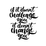If it Doesn't Challenge You, it Doesn't Change You. Motivational Quote, Vector Lettering Poster. Bl Art by  kotoko