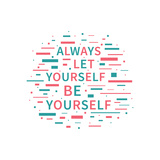 Always Let Yourself Be Yourself. Motivation Quote. Positive Affirmation. Creative Vector Typography Prints by  AleksOrel