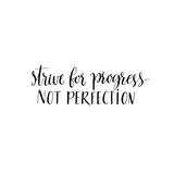«Strive for progress, not perfection» (esfuérzate por progresar, no por ser perfecto) Pósters por  kotoko