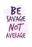 """Testo """"Be savage, not average""""  Stampa"""