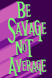 Be Savage Not Average Lámina