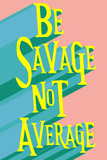Be Savage Not Average Pósters