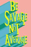 """Testo """"Be savage, not average""""  Poster"""