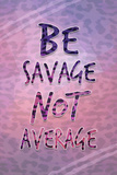 Be Savage Not Average Láminas