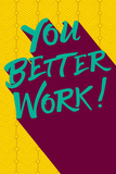 """Testo """"You better work""""  Poster"""