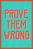 "Testo ""Prove them wrong""  Poster"