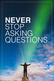 Never Stop Asking Questions Posters