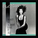 Whitney Houston - Didn't We Almost Have It All Reproduction encadrée pour collectionneurs