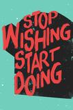 Tekst: Stop Wishing Start Doing (Stop met wensen, begin met doen) Poster