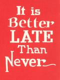 Better Late Than Never ポスター : ファウンド・イメージ・プレス