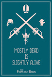 The Princess Bride - Mostly Dead Is Slightly Alive Plakater