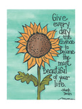 Give Every Day The Chance Print by Monica Martin