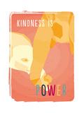 Tekst: Kindness is Power (Vriendelijkheid is kracht) Poster van Rebecca Lane