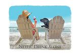 Never Drink Alone Kunstdrucke von  Dog is Good