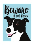 Beware of Dog Kisses Posters por Ginger Oliphant