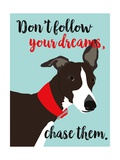 Don't Follow Your Dreams, Chase Them Pôsters por Ginger Oliphant