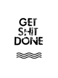 Get Shit Done Posters par Jan Weiss