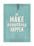 Go Make Something Happen Giclée-Premiumdruck von Hannes Beer