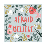 Wildflower Daydreams I Dont be Afraid Posters by Laura Marshall
