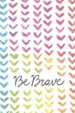 Vibrant - Be Brave Stampe di Lottie Fontaine