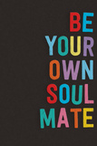 Be Your Own Soulmate Posters