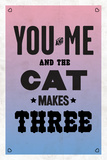 You and Me and the Cat Makes Three Plakater
